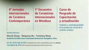 """8º JORNADAS INTERNACIONACIONALES DE CERAMICA CONTEMPORANEA - I ENCUENTRO DE CERAMISTAS INTERNACIONALES EN MENDOZA - CURSO DE POSGRADO DE CAPACITACIÓN Y ACTUALIZACIÓN: """"Tradición y Contemporaneidad en la producción actual de la cerámica artística""""."""