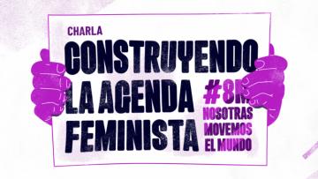"""Charla virtual: """"Construyendo la agenda feminista"""""""