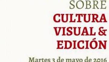 Primer Encuentro sobre Cultura Visual y Edición